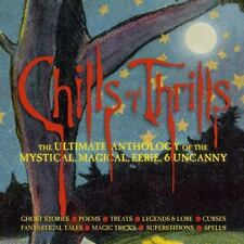 Chills and Thrills: The Ultimate Anthology of the Mystical, Magical, Eerie and U