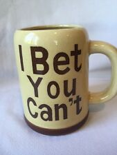 B3) Vintage I BET YOU CAN'T Coffee Tea Mug Cup Made In Japan