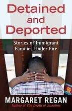 Detained and Deported : Stories of Immigrant Families under Fire by Margaret...