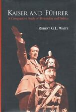 Kaiser and Führer : A Comparative Study of Personality and Politics by Robert G.