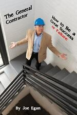 The General Contractor : How to Be a Great Success or Failure by Joe Egan...