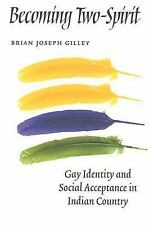 Becoming Two-Spirit: Gay Identity and Social Acceptance in Indian Country, Gille