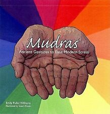 Mudras : Ancient Gestures to Ease Modern Stress by Emily Fuller Williams...