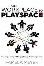 From Workplace to Playspace: Innovating, Learning and Changing Through Dynamic