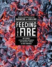 Feeding the Fire : Recipes and Strategies for Better Barbecue and Grilling by...
