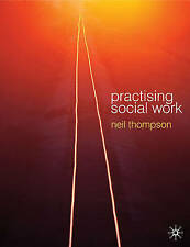 Practising Social Work: Meeting the Professional Challenge, Thompson, Professor