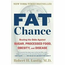 Fat Chance : Beating the Odds Against Sugar, Processed Food, Obesity, and.(NEW)