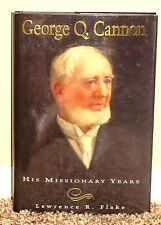GEORGE Q. CANNON HIS MISSIONARY YEARS by Lawerence Flake 1998 1SED LDS MORMON HB