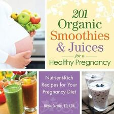 201 Organic Smoothies and Juices for a Healthy Pregnancy: Nutrient-Ric-ExLibrary