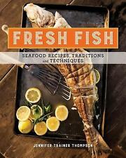Fresh Fish: A Fearless Guide to Grilling, Shucking, Searing, Poaching, and Roast