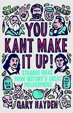 You Kant Make it Up! Strange Ideas from History's Greatest... by Gary Hayden NEW