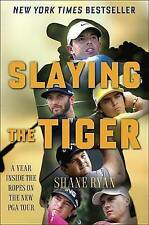 Slaying the Tiger: A Year Inside the Ropes on the New PGA Tour by 9780553390667
