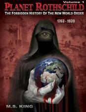 PLANET ROTHSCHILD: Vol. 1: Forbidden History of the New World Order, M.S. King