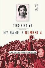 My Name Is Number 4 : A True Story from the Cultural Revolution by Ting-Xing...