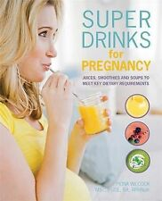 Super Drinks for Pregnancy: Juices, smoothies and soups to meet key dietary requ