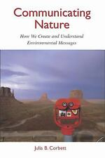 Communicating Nature : How We Create and Understand Environmental Messages b…