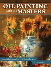 Oil Painting with the Masters: Essential Techniques from Today's Top Artists, Sa