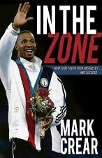 In the Zone : How to Get over Your Obstacles and Succeed by Mark Crear (2014,...