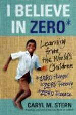 I Believe in Zero : Learning from the World's Children by Caryl M. Stern...