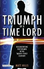 Triumph of a Time Lord : Regenerating Doctor Who in the Twenty-first Century…