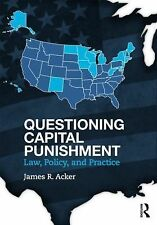 Questioning Capital Punishment: Law, Policy, and Practice (Criminology and Justi