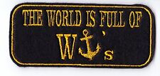THE WORLD IS FULL OF WANKERS ( W- ANCHOR) OFFENSIVE BIKER TRIKER PATCH BADGE
