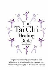 The Tai Chi Healing Bible: Improve Your Energy, Coordination and Effectiveness b
