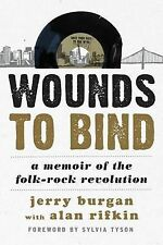 Wounds to Bind: A Memoir of the Folk-Rock Revolution by We Five band member