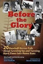 Before the Glory : 20 Baseball Heroes Talk about Growing up and Turning Hard Tim