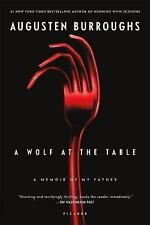 A Wolf at the Table : A Memoir of My Father by Augusten X. Burroughs (2009,...