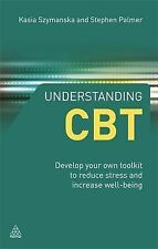 Understanding CBT: Develop Your Own Toolkit to Reduce Stress and Increase...