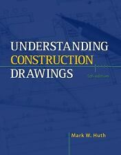 Understanding Construction Drawings by Mark W. Huth, 5th Edition