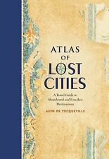 Atlas of Lost Cities : A Travel Guide to Abandoned and Forsaken Destinations...