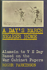 A Day's March Nearer Home: Alamein to VE Day: Based on the War Cabinet Papers
