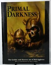 Primal Darkness : The Gothic and Horror Art of Bob Eggleton by Bob Eggleton 1st