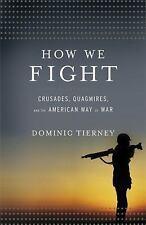 How We Fight : Crusades, Quagmires, and the American Way of War by Dominic...