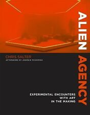 Alien Agency : Research-Creation with the Nonhuman by Chris Salter and Andrew...