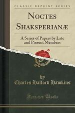 Noctes Shaksperianae : A Series of Papers by Late and Present Members...