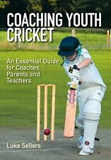 Coaching Youth Cricket: An Essential Guide for Coaches, Parents and Teachers, Se