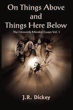 On Things Above and Things Here Below: The Heavenly Minded Essays Vol. 1
