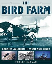 The Bird Farm : Carrier Aviation in WWII and Since by Philip Kaplan (2015,...