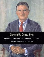 Growing up Guggenheim : A Personal History of a Family Enterprise by Peter...