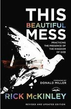 This Beautiful Mess : Practicing the Presence of the Kingdom of God by Rick...
