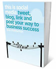 This is Social Media: Tweet, Blog, Link and Post Your Way to Business Success...