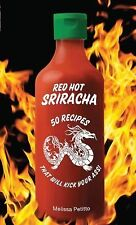 Red Hot Sriracha : 50 Recipes That Will Kick Your Ass! by Melissa Petitto...