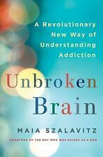 Unbroken Brain: A Revolutionary New Way of by Maia Szalavitz (Hardcover)