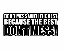 Don't Mess With The Best Car Sticker Funny Novelty Label EURO JDM/Bumper/Decal