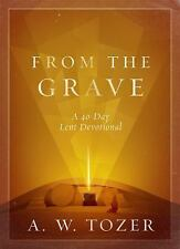From the Grave: A 40-Day Lent Devotional, Tozer, A. W.