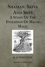 Shaman, Saiva and Sufi a Study of the Evolution of Malay Magic by Winstedt...