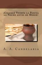Celebro Yeshua la Pascua la Noche Antes de Morir by A. A. Candelaria (2013,...